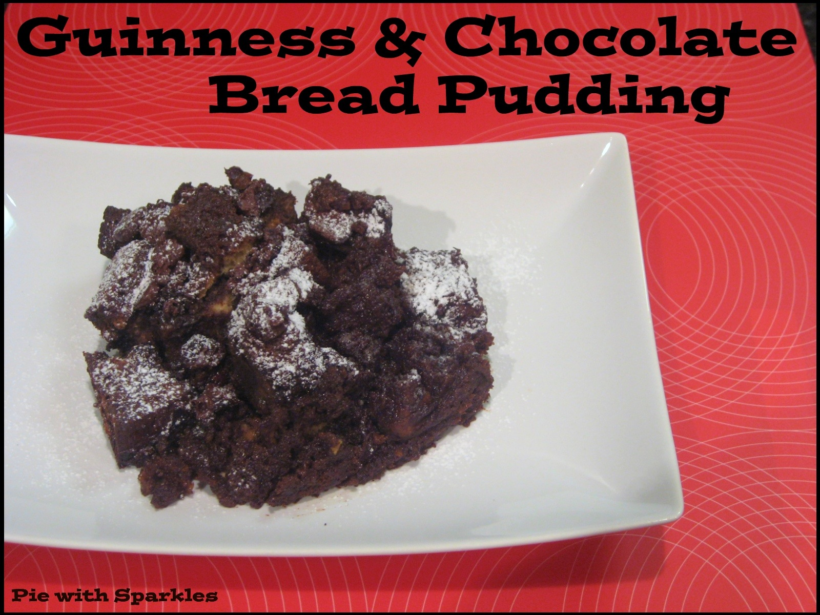 ... seriously decadent dessert: Guinness & Chocolate Bread Pudding